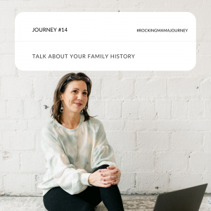 rockingmama journey 14 - talk about your family history