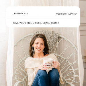 rockingmama journey - give your kiddo some grace today